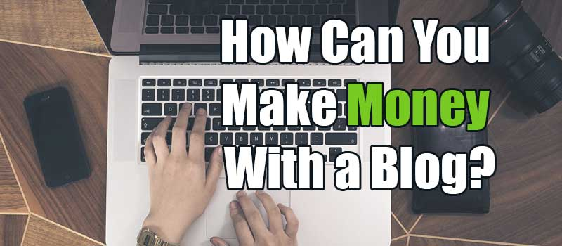 How Can You Make Money With a Blog?