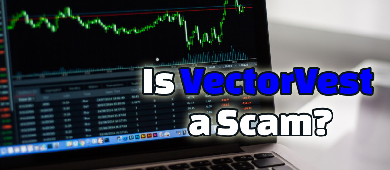Is VectorVest a Scam? Truth Be Told!
