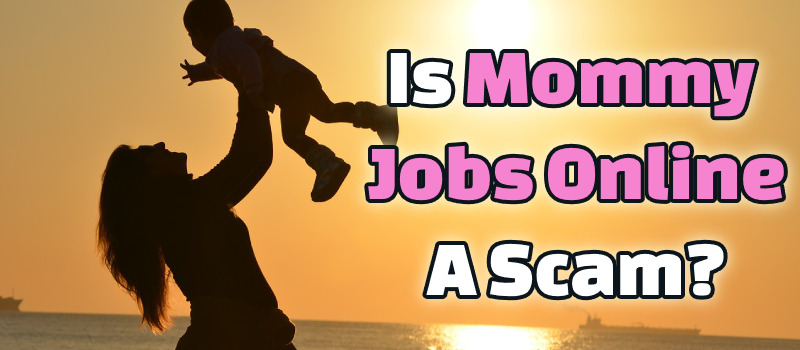 Is Mommy Jobs Online A Scam? Don't Be Fooled By This!