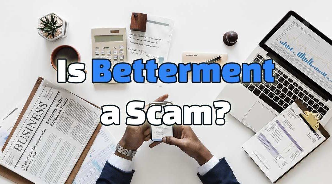 Is Betterment a Scam? It's a Financial RipOff