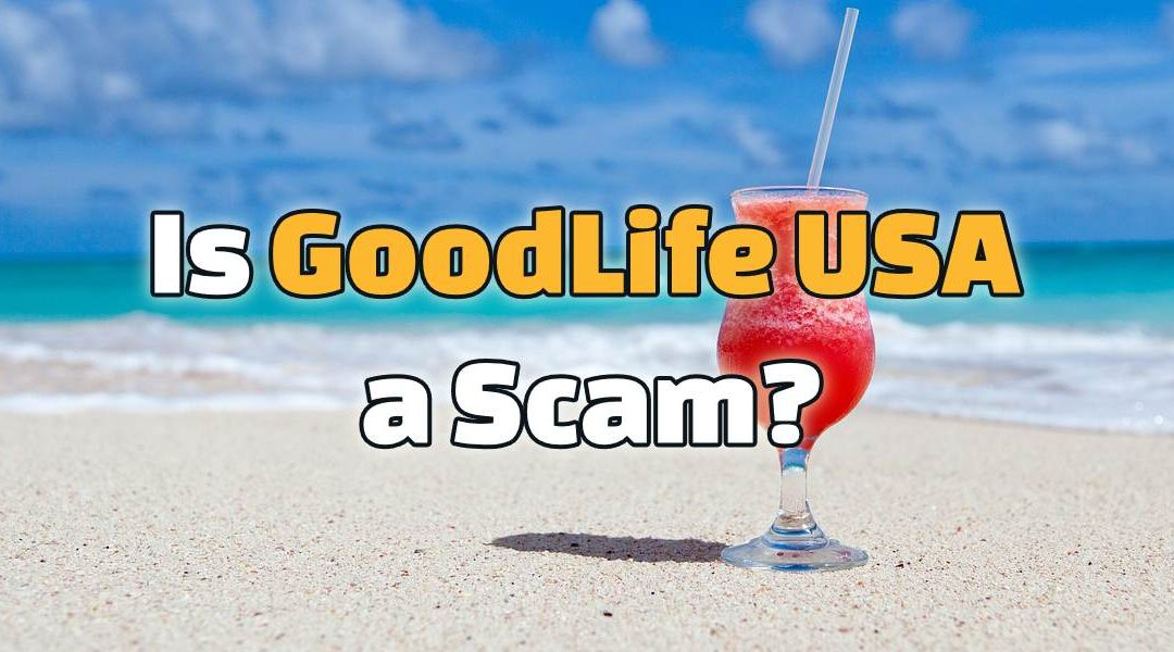 Is GoodLife USA a Scam? 4 Exposed TurnOffs