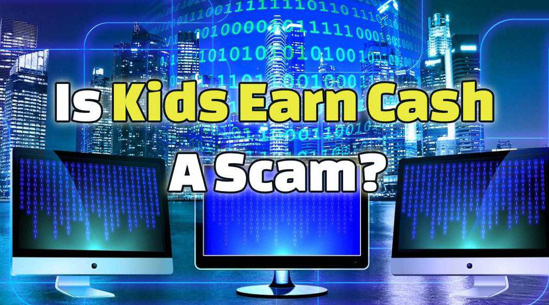 Is Kids Earn Cash a Scam? 1+ Exposed Scheme!