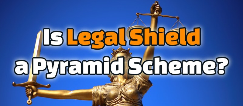 Is Legal Shield a Pyramid Scheme? Watch Out For This One!