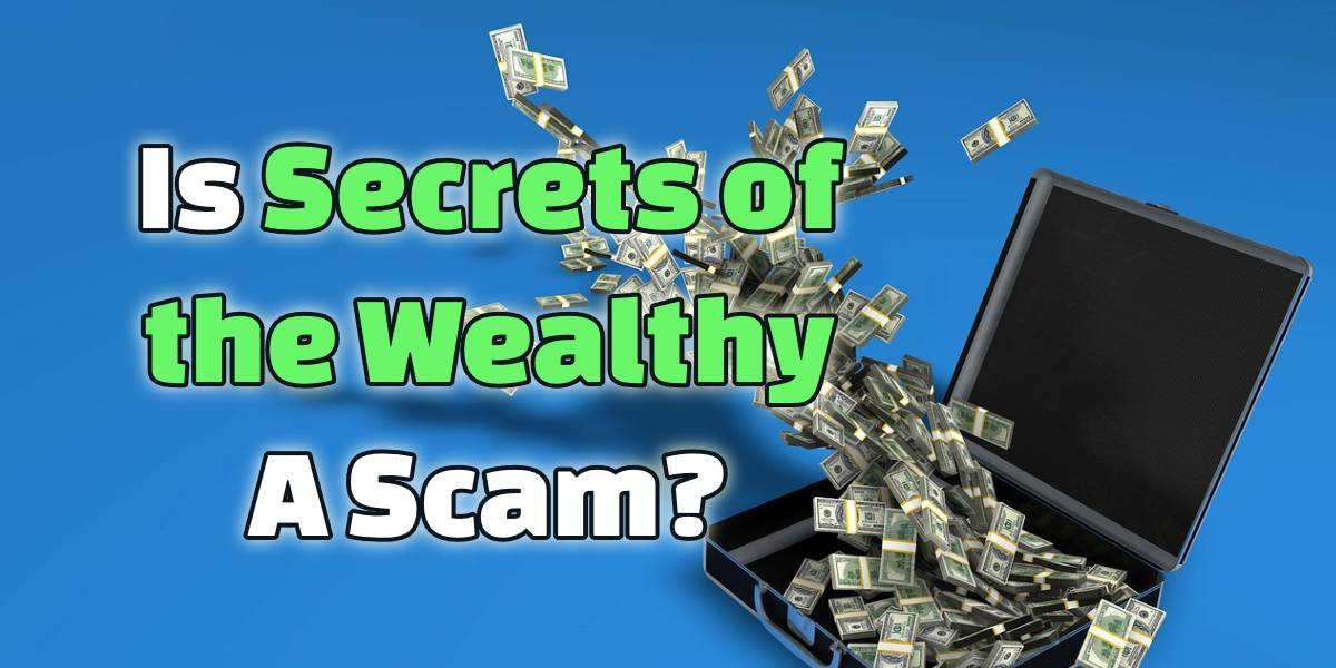 Is Secrets of the Wealthy a Scam? High Ticket Scheme in Disguise!