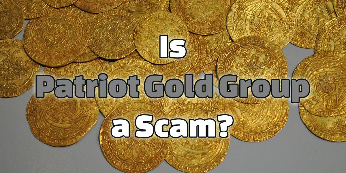 Is Patriot Gold Group a Scam? An IRA Lifeline