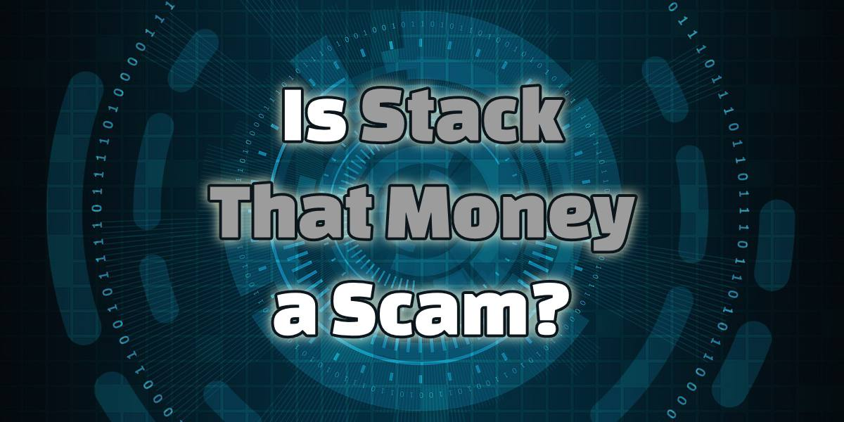 Is Stack That Money a Scam? It's Not For You!