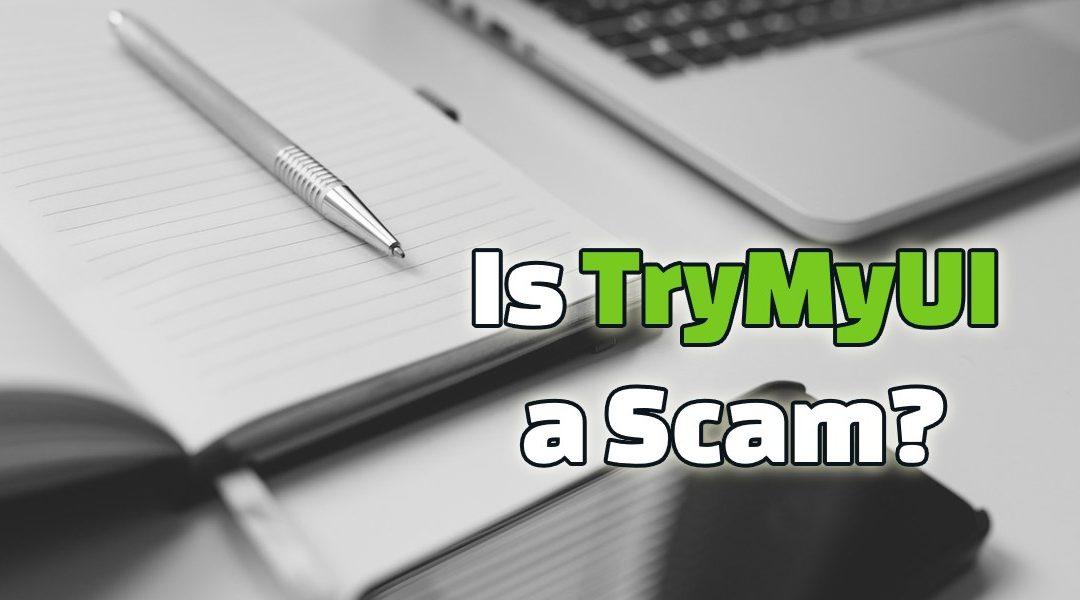 Is TryMyUI a Scam? Earn Bucks for Feedbacks?!