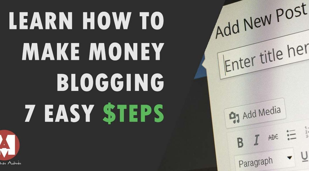 Learn How to Make Money Blogging: 7 Easy Steps