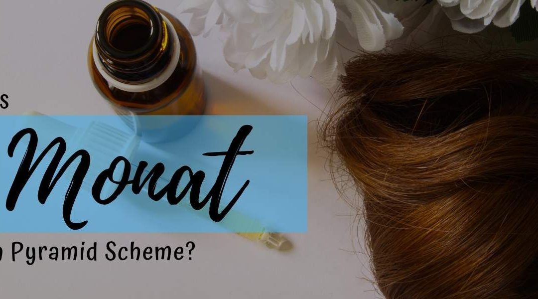 Is Monat a Pyramid Scheme? Can you Really Make Money With Monat?