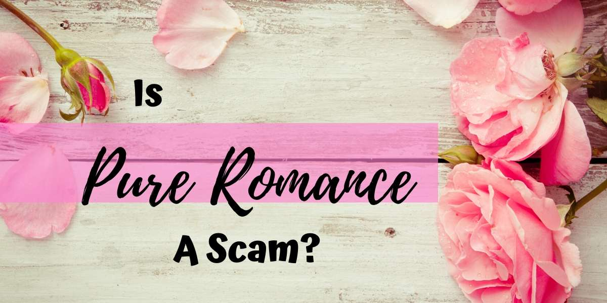 Is Pure Romance a Scam? The Unbiased Review!