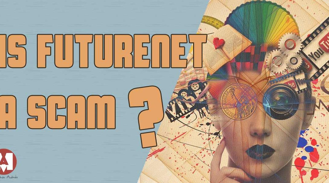 Is Futurenet a Scam? The Unbelievable Facts!