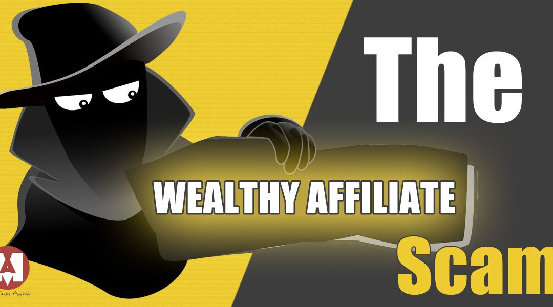 The Wealthy Affiliate Scam – All you Should Know!