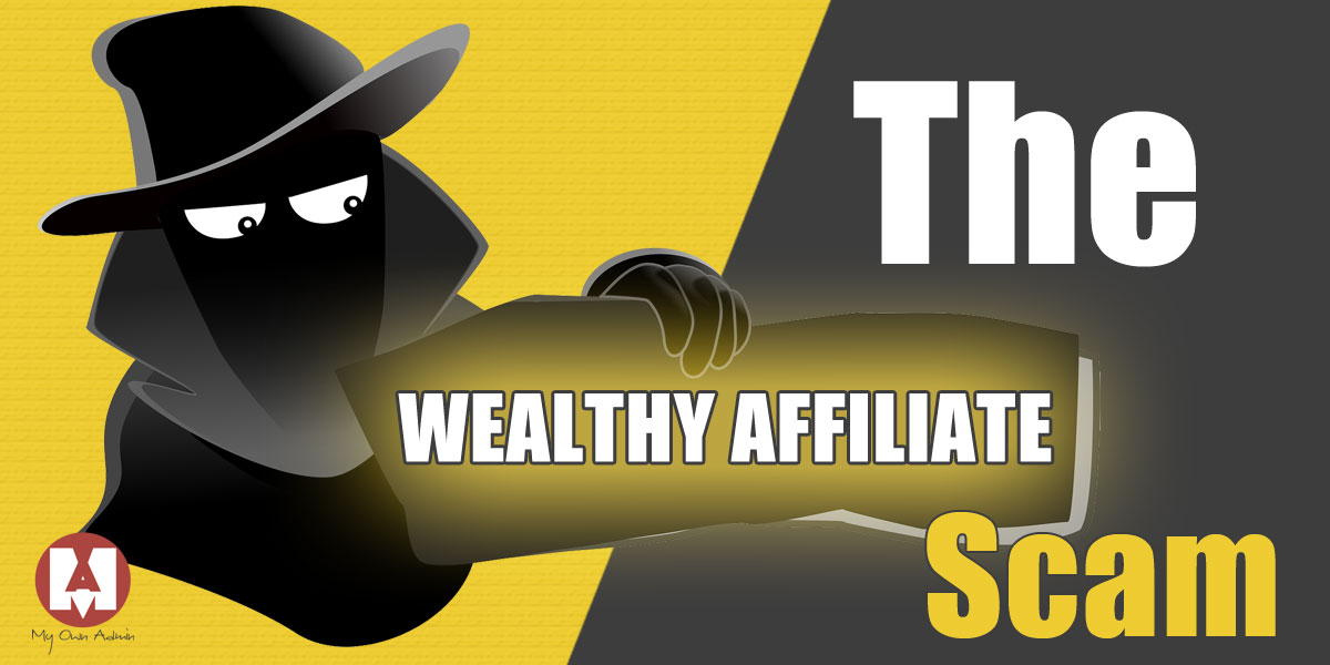 The Wealthy Affiliate Scam - All you Should Know!